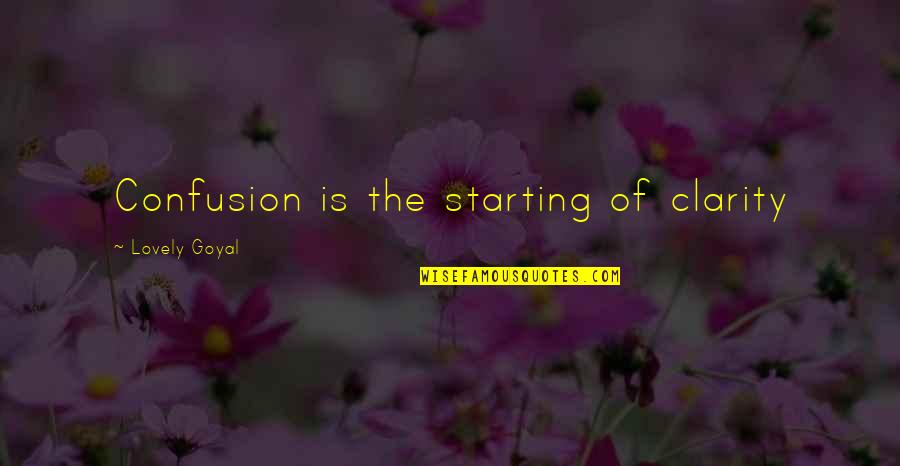 Confusion In Love Quotes By Lovely Goyal: Confusion is the starting of clarity