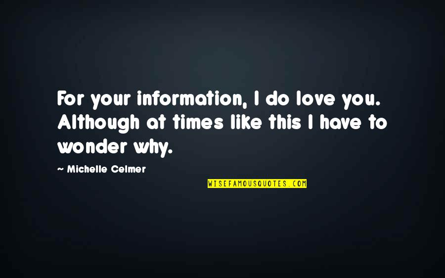 Confusion In Love Quotes By Michelle Celmer: For your information, I do love you. Although