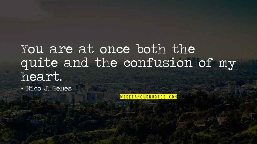 Confusion In Love Quotes By Nico J. Genes: You are at once both the quite and