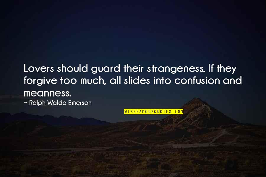 Confusion In Love Quotes By Ralph Waldo Emerson: Lovers should guard their strangeness. If they forgive