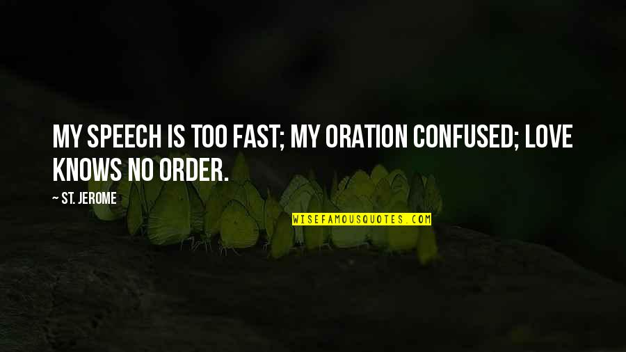 Confusion In Love Quotes By St. Jerome: My speech is too fast; my oration confused;