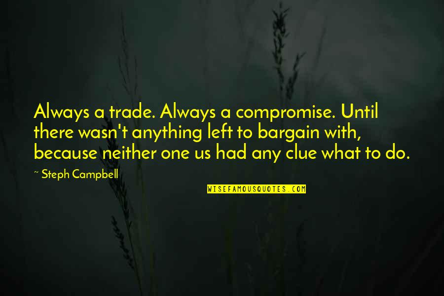 Confusion In Love Quotes By Steph Campbell: Always a trade. Always a compromise. Until there