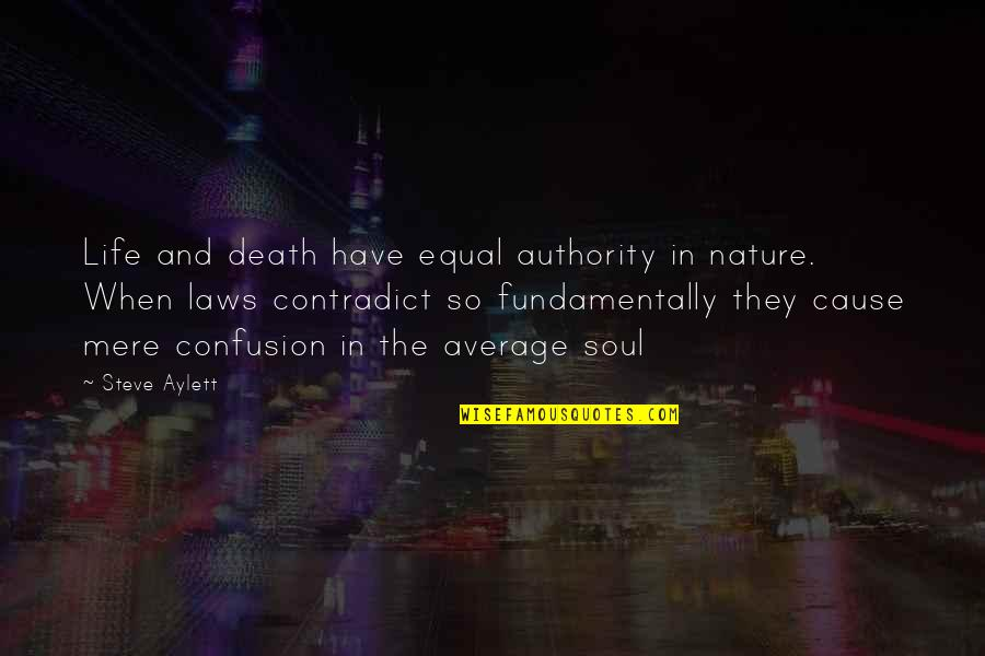 Confusion In Love Quotes By Steve Aylett: Life and death have equal authority in nature.