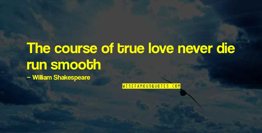 Confusion In Love Quotes By William Shakespeare: The course of true love never die run