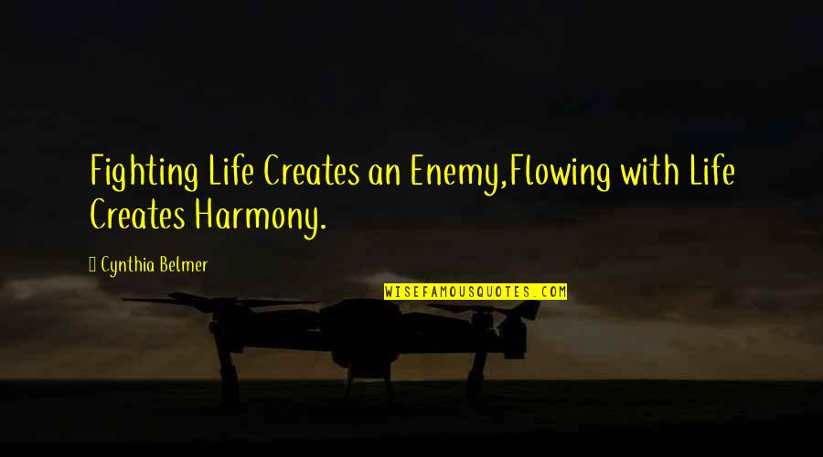 Confusion In Work Quotes By Cynthia Belmer: Fighting Life Creates an Enemy,Flowing with Life Creates