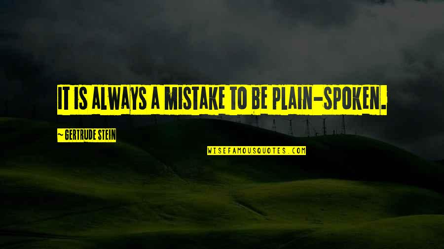 Confusion In Work Quotes By Gertrude Stein: It is always a mistake to be plain-spoken.
