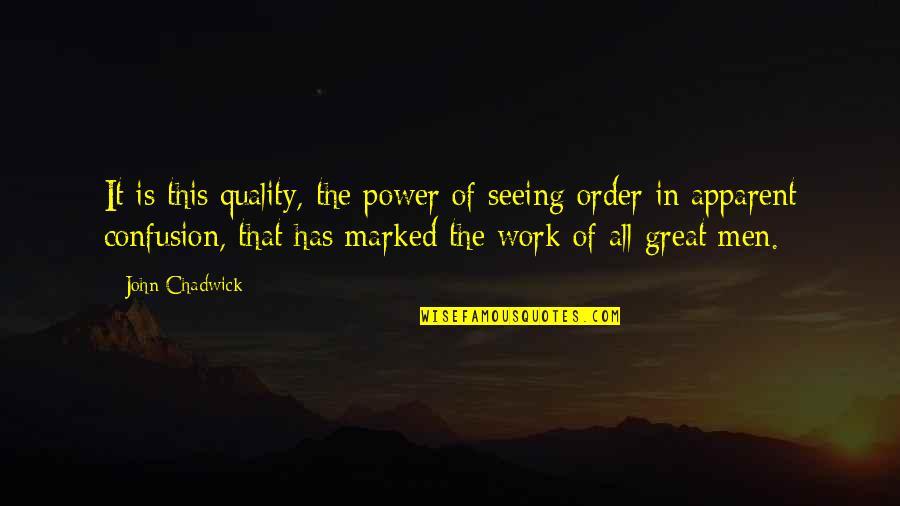Confusion In Work Quotes By John Chadwick: It is this quality, the power of seeing