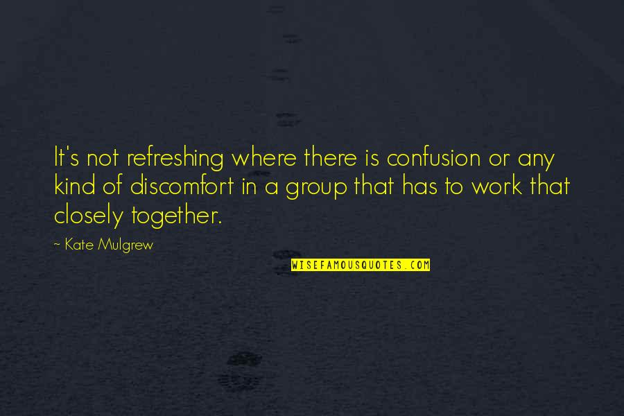Confusion In Work Quotes By Kate Mulgrew: It's not refreshing where there is confusion or
