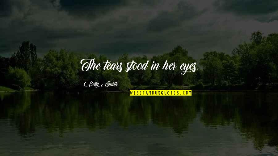 Congratulate On Promotion Quotes By Betty Smith: The tears stood in her eyes.