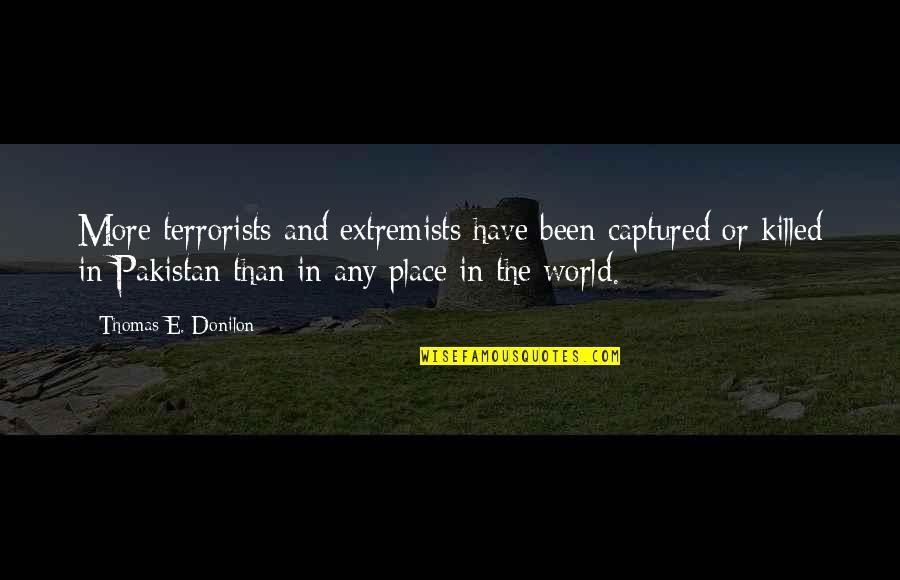 Congratulate On Promotion Quotes By Thomas E. Donilon: More terrorists and extremists have been captured or