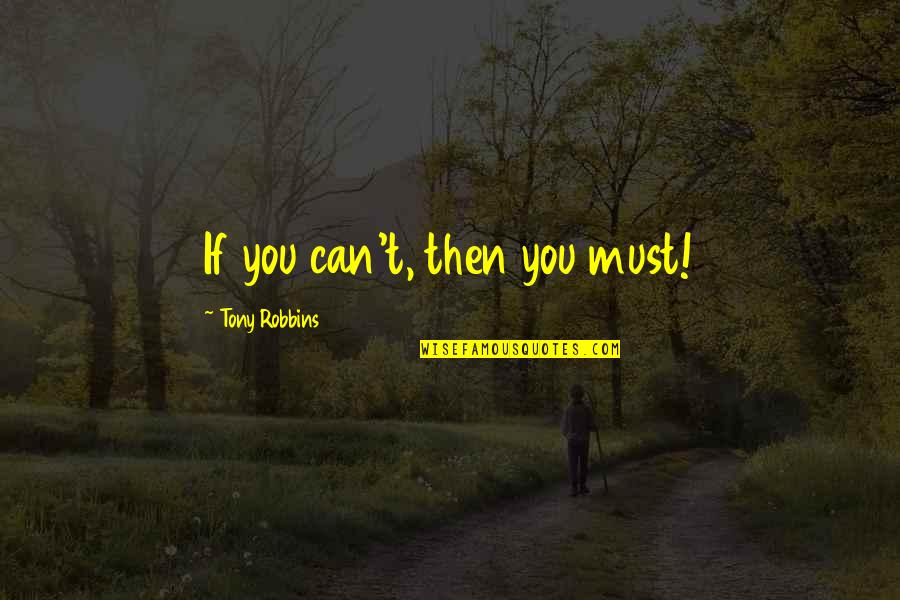 Congratulate On Promotion Quotes By Tony Robbins: If you can't, then you must!