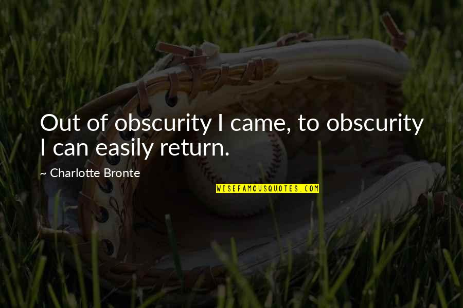 Congratulation Graduation Quotes By Charlotte Bronte: Out of obscurity I came, to obscurity I