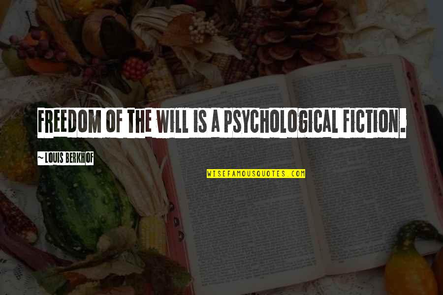 Congratulations Beating Cancer Quotes By Louis Berkhof: Freedom of the will is a psychological fiction.