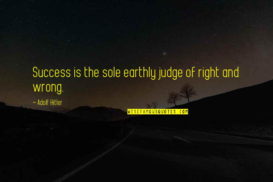 Congratulations For Success Quotes By Adolf Hitler: Success is the sole earthly judge of right