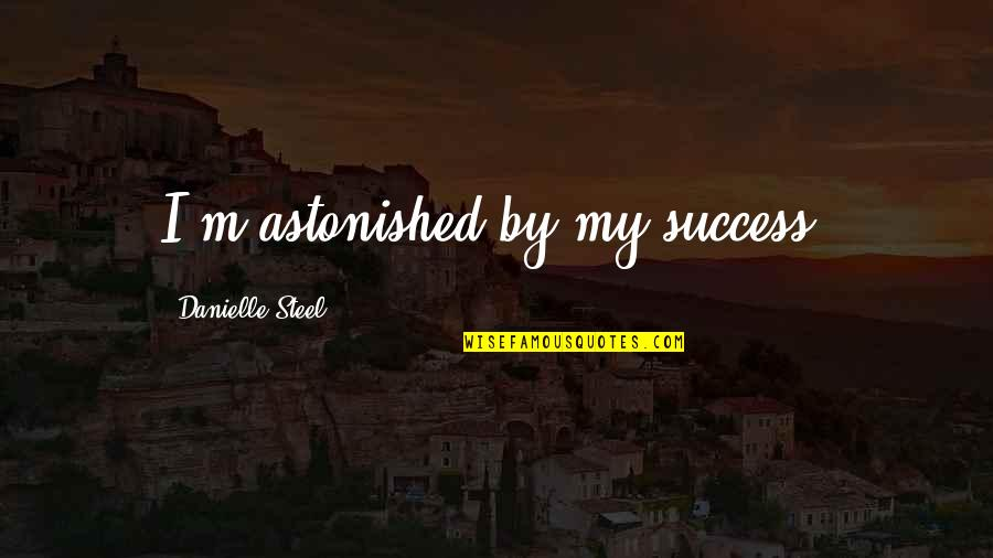 Congratulations For Success Quotes By Danielle Steel: I'm astonished by my success.