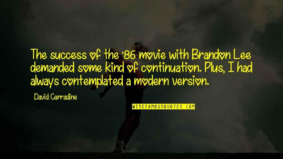 Congratulations For Success Quotes By David Carradine: The success of the '86 movie with Brandon