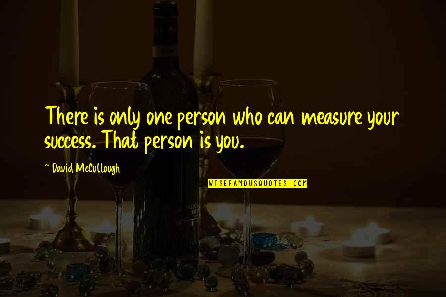 Congratulations For Success Quotes By David McCullough: There is only one person who can measure