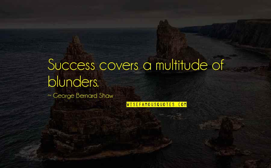 Congratulations For Success Quotes By George Bernard Shaw: Success covers a multitude of blunders.