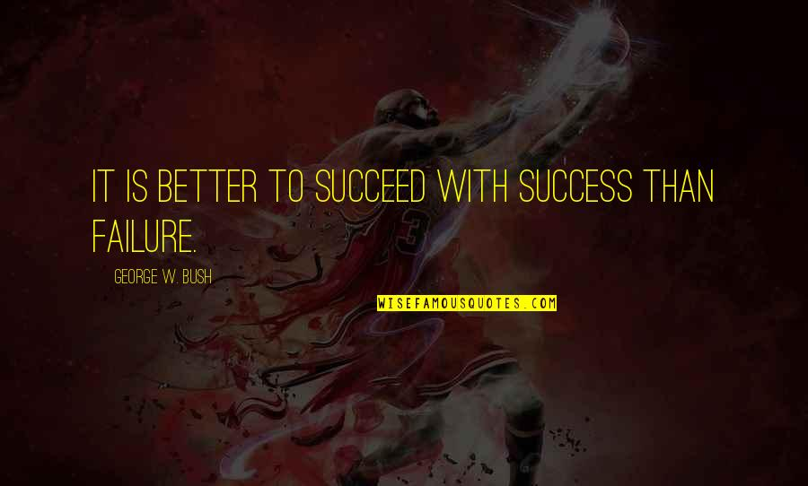 Congratulations For Success Quotes By George W. Bush: It is better to succeed with success than