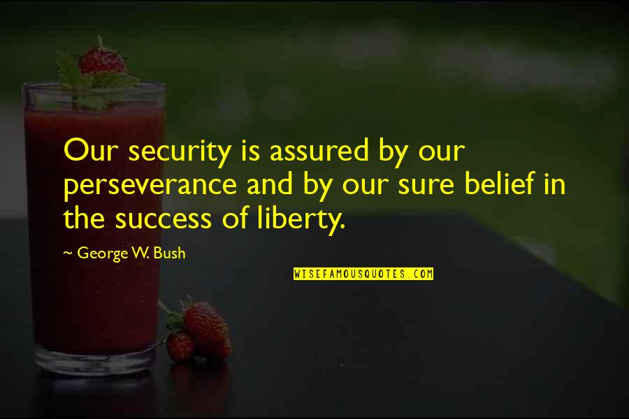 Congratulations For Success Quotes By George W. Bush: Our security is assured by our perseverance and