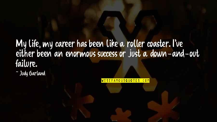 Congratulations For Success Quotes By Judy Garland: My life, my career has been like a