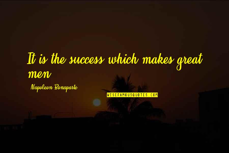 Congratulations For Success Quotes By Napoleon Bonaparte: It is the success which makes great men.