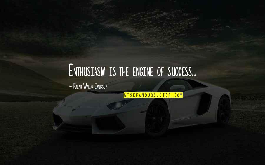 Congratulations For Success Quotes By Ralph Waldo Emerson: Enthusiasm is the engine of success..