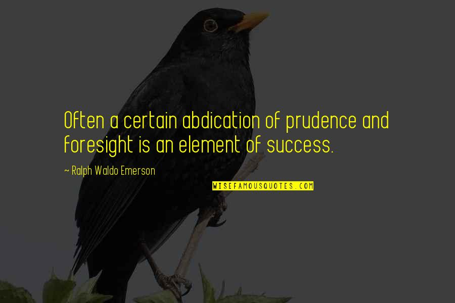 Congratulations For Success Quotes By Ralph Waldo Emerson: Often a certain abdication of prudence and foresight