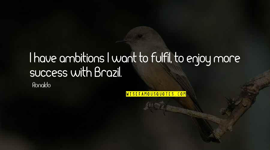 Congratulations For Success Quotes By Ronaldo: I have ambitions I want to fulfil, to