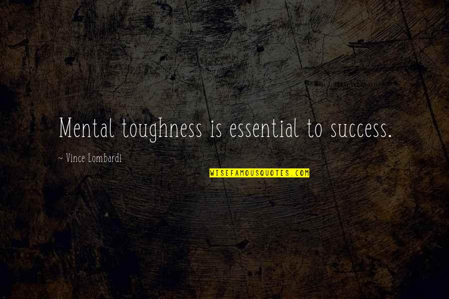 Congratulations For Success Quotes By Vince Lombardi: Mental toughness is essential to success.