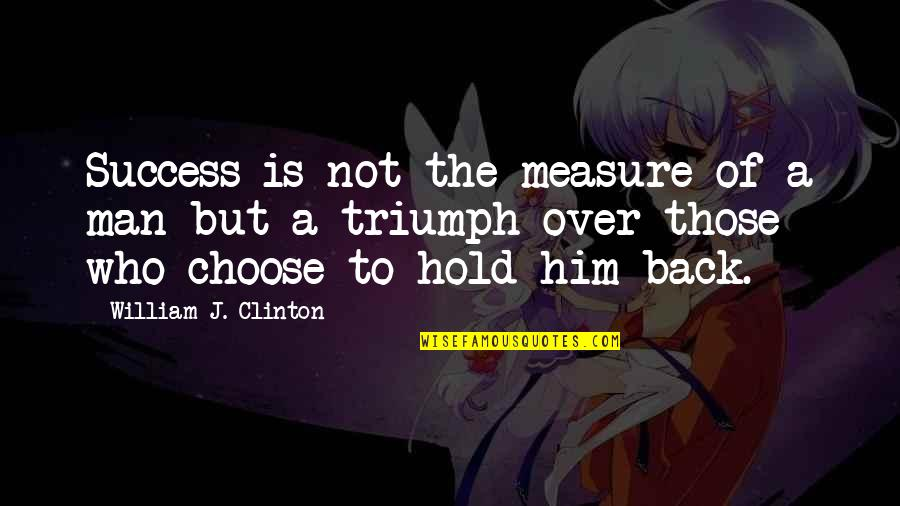Congratulations For Success Quotes By William J. Clinton: Success is not the measure of a man