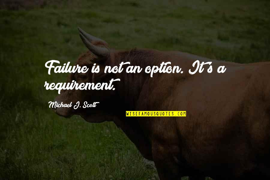 Congratulations Now I Hate You Quotes By Michael J. Scott: Failure is not an option. It's a requirement.