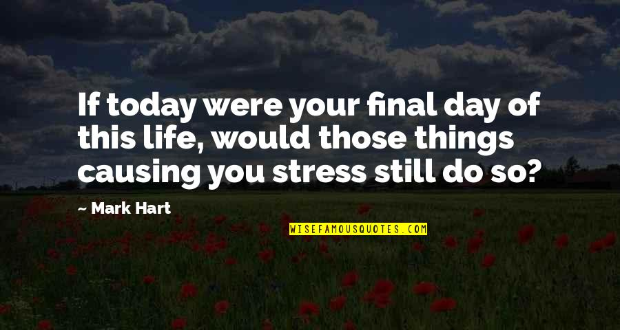 Congratulations On 5 Years Completion Quotes By Mark Hart: If today were your final day of this
