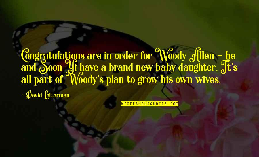 Congratulations On A New Baby Quotes By David Letterman: Congratulations are in order for Woody Allen -