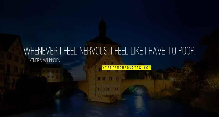 Congratulations On A New Baby Quotes By Kendra Wilkinson: Whenever I feel nervous, I feel like I
