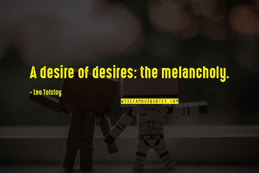 Congratulations On A New Baby Quotes By Leo Tolstoy: A desire of desires: the melancholy.