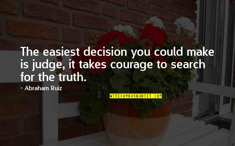 Congratulations On Retiring Quotes By Abraham Ruiz: The easiest decision you could make is judge,