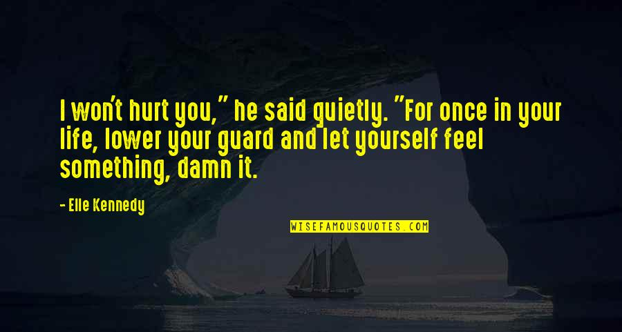 """Congratulations On Retiring Quotes By Elle Kennedy: I won't hurt you,"""" he said quietly. """"For"""