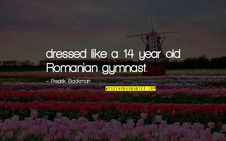 Congratulations On Retiring Quotes By Fredrik Backman: dressed like a 14 year old Romanian gymnast...