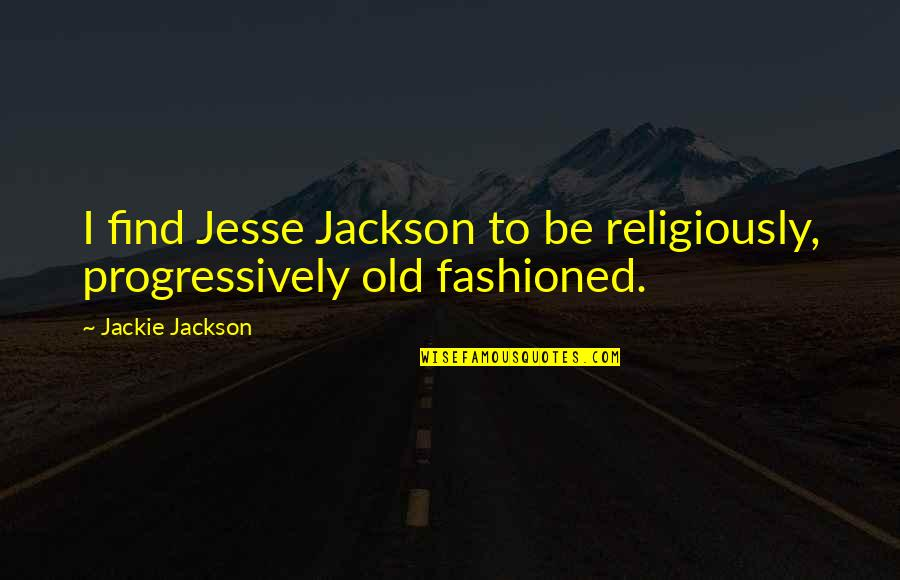Congratulations On Retiring Quotes By Jackie Jackson: I find Jesse Jackson to be religiously, progressively