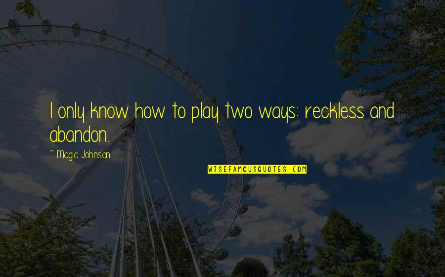 Congratulations On Retiring Quotes By Magic Johnson: I only know how to play two ways: