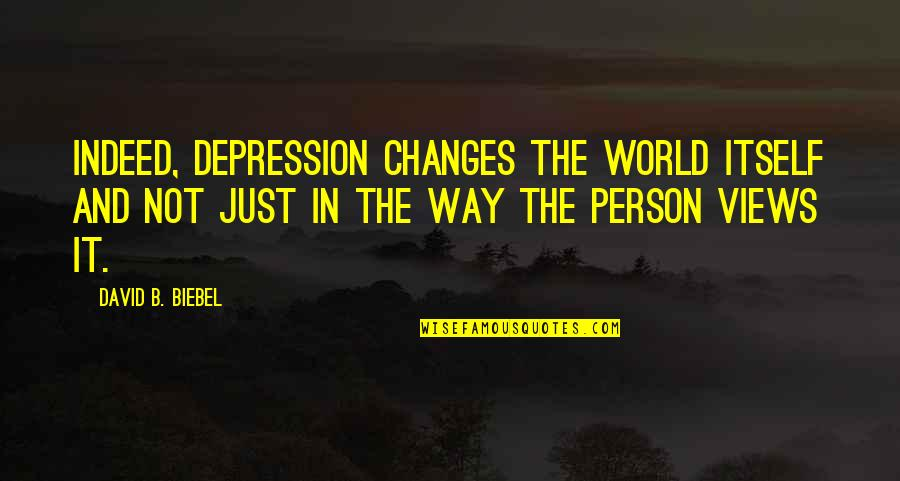 Congratulations On Your New Grandson Quotes By David B. Biebel: Indeed, depression changes the world itself and not