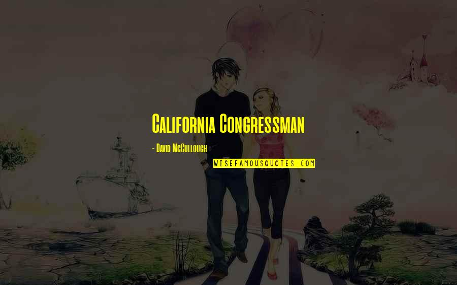 Congressman's Quotes By David McCullough: California Congressman