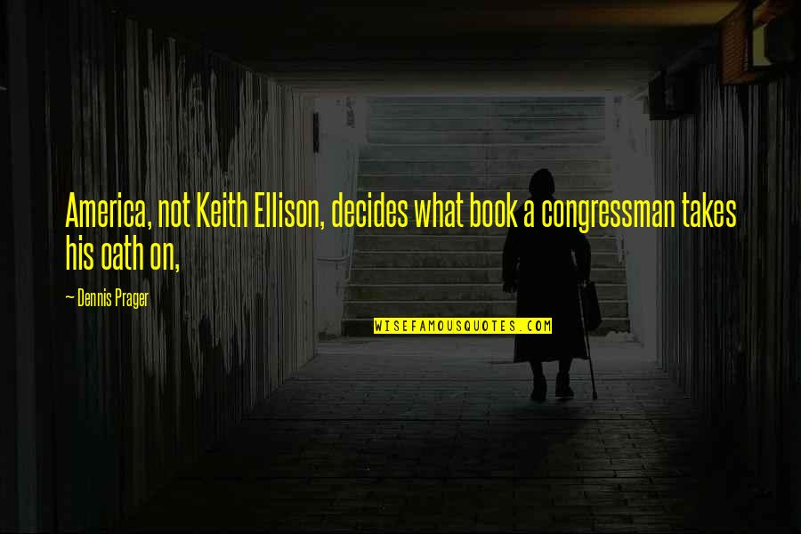 Congressman's Quotes By Dennis Prager: America, not Keith Ellison, decides what book a