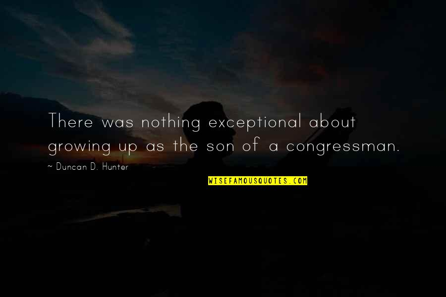 Congressman's Quotes By Duncan D. Hunter: There was nothing exceptional about growing up as