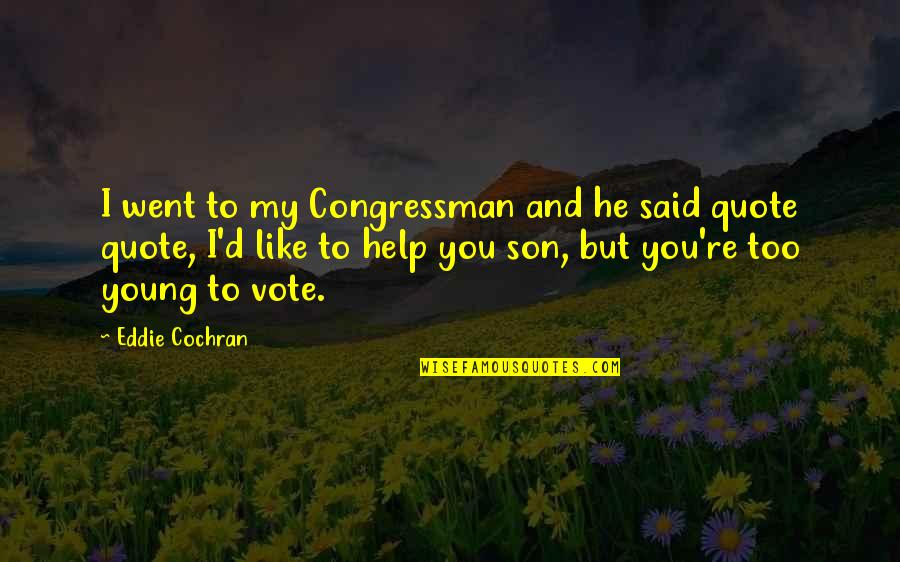 Congressman's Quotes By Eddie Cochran: I went to my Congressman and he said
