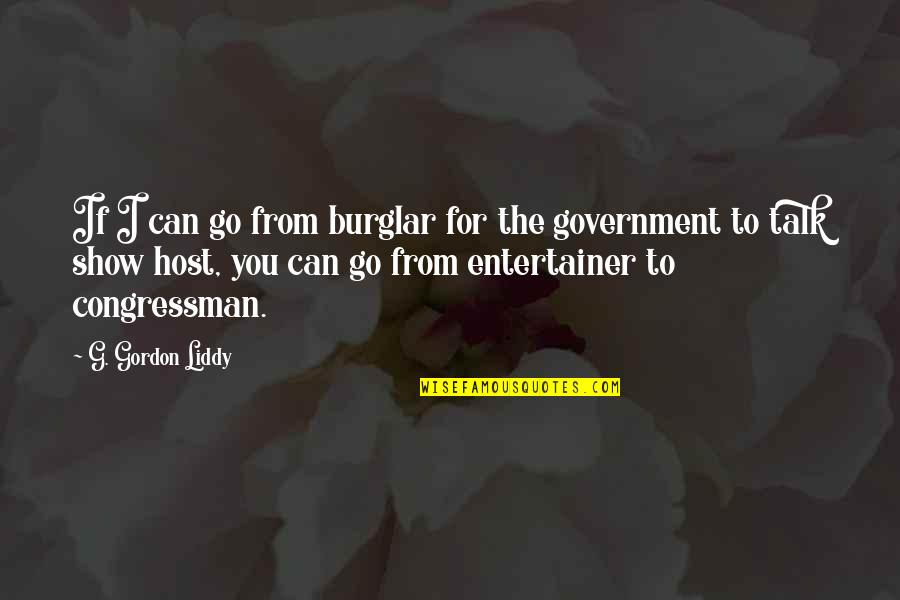 Congressman's Quotes By G. Gordon Liddy: If I can go from burglar for the