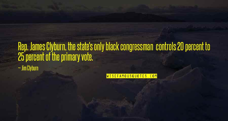 Congressman's Quotes By Jim Clyburn: Rep. James Clyburn, the state's only black congressman