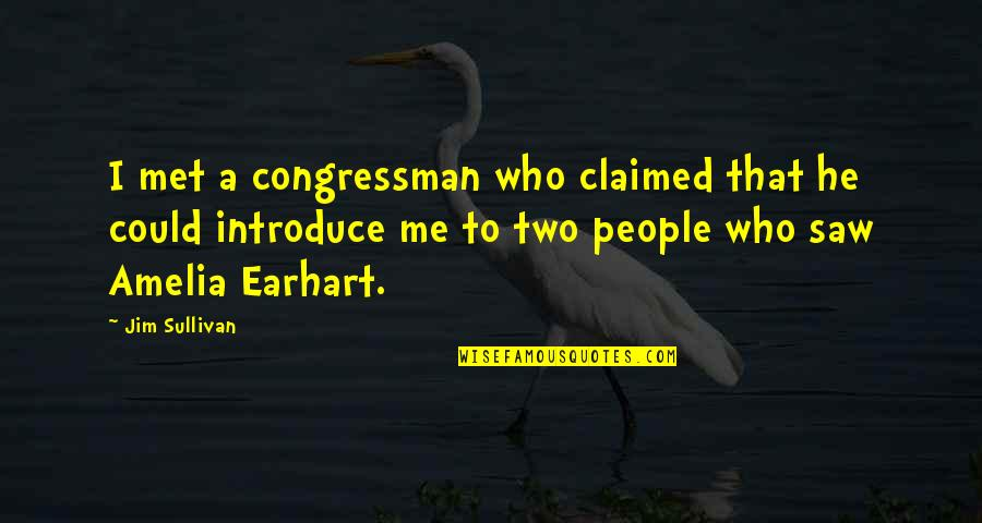 Congressman's Quotes By Jim Sullivan: I met a congressman who claimed that he