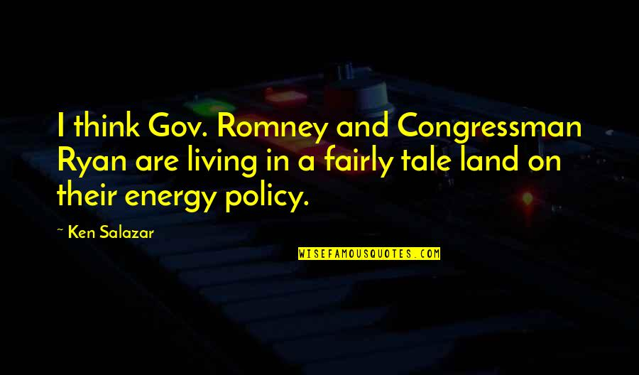 Congressman's Quotes By Ken Salazar: I think Gov. Romney and Congressman Ryan are